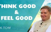 Think Good & Feel Good Meditation Enhance Positive Thinking: BK Tom