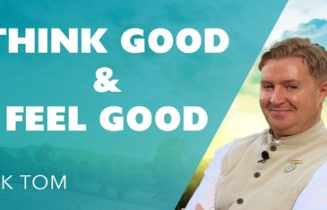 Think Good & Feel Good Meditation Enhance Positive Thinking: BK Tom