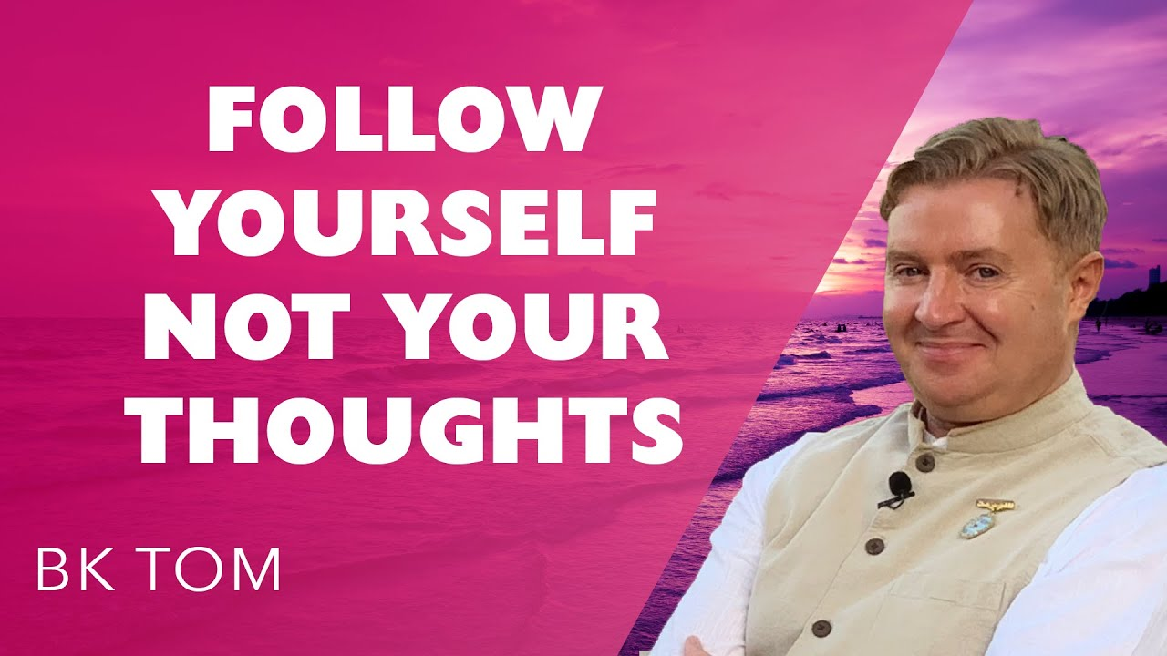 Follow Yourself Not Your Thoughts